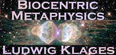 * Ludwig-Klages Biocentric-Metaphysics *